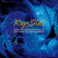 Roger Shah – Music for Meditation, Yoga & Any Other Wellbeing Moments