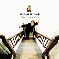 Michael W. Smith – This Is Your Time