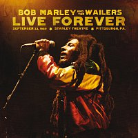 Bob Marley & The Wailers – Live Forever: The Stanley Theatre, Pittsburgh, PA, 9/23/1980