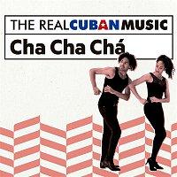 Various  Artists – The Real Cuban Music: Cha Cha Chá (Remasterizado)