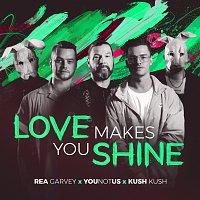 Rea Garvey, YouNotUs, Kush Kush – Love Makes You Shine