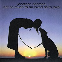 Jonathan Richman – Not So Much to Be Loved As to Love