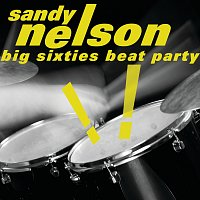 Sandy Nelson – Big Sixties Beat Party!