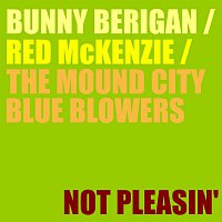 Bunny Berigan, Red McKenzie, The Mound City Blue Blowers – Not Pleasin'