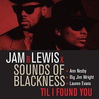 Jam & Lewis, Sounds Of Blackness, Ann Nesby, Big Jim Wright, Lauren Evans – Til I Found You