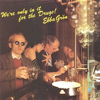 Ebba Gron – We´re only in it for the drugs