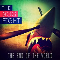The Dog Fight – The End of the World