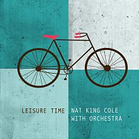 Nat King Cole & His Orchestra – Leisure Time