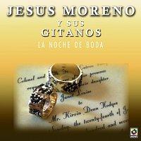 Jesús Moreno y Sus Gitanos – La Noche De Boda