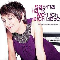 Sabina Hank – Weil ich dich liebe