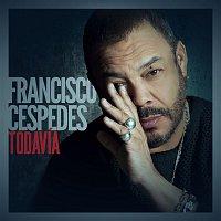 Francisco Cespedes – Todavía