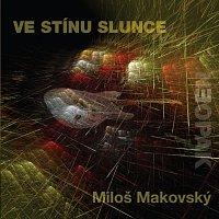 Miloš Makovský – Ve stínu slunce