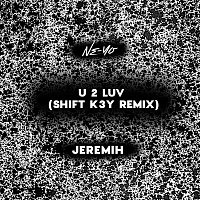 Ne-Yo, Jeremih – U 2 Luv [Shift K3Y Remix]