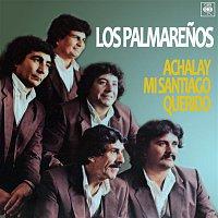 Los Palmarenos – Achalay Mi Santiago Querido