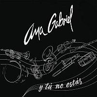 Ana Gabriel – Y Tú No Estás