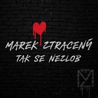 Marek Ztracený – Tak se nezlob