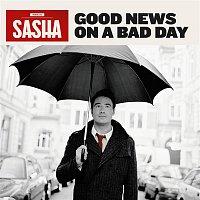 Sasha – Good News On A Bad Day