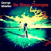 George Whistler – So Many Changes (Deluxe)