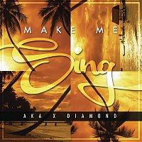 Diamond, AKA – Make Me Sing