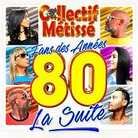 Collectif Métissé – Fans des années 80 la suite
