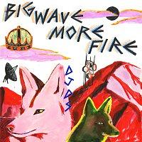 DJDS – Big Wave More Fire