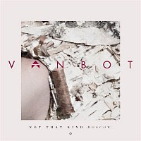 Vanbot – Not That Kind (Moscow)
