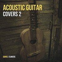 Daniel Flowers – Acoustic Guitar Covers 2