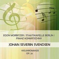 Egon Morbitzer, Staatskapelle Berlin – Egon Morbitzer / Staatskapelle Berlin / Franz Konwitschny play: Johan Severin Svendsen: Violinromanze G Major, Op. 26