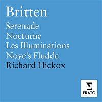 Richard Hickox, City Of London Sinfonia – Britten: Les Illuminations, Serenade, Nocturne, Noye's Fludde