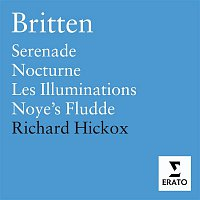 Richard Hickox, City Of London Sinfonia – Britten: Les Illuminations, Serenade, Nocturne, Noye's Fludde
