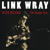 Link Wray – Guitar Preacher - The Polydor Years