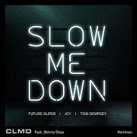 CLMD, Skinny Days – Slow Me Down