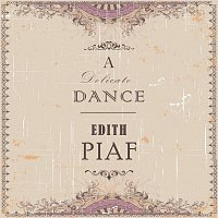 Edith Piaf – A Delicate Dance