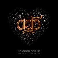ADP, Jeremih, Ebenezer – No Good For Me
