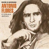 Antonio Flores – Cosas Mías (Edición 20 Aniversario)