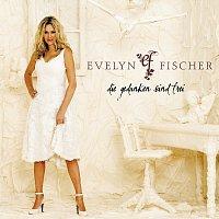 Evelyn Fischer – Die Gedanken sind frei