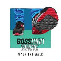 Bossman Birdie – Walk The Walk