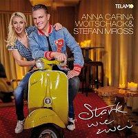 Anna-Carina Woitschack & Stefan Mross – Stark wie zwei