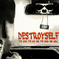 Destroyself – The Good, The Bad and The Rock and Roll