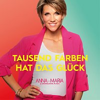 Anna-Maria Zimmermann – Tausend Farben hat das Gluck