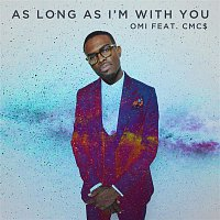 OMI, CMC$ – As Long As I'm With You