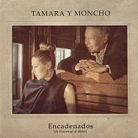 Tamara, Moncho – Encadenados