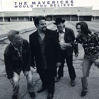 The Mavericks – Would You Believe