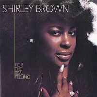 Shirley Brown – For The Real Feeling