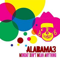 Alabama 3 – Monday Don't Mean Anything