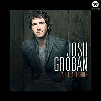 Josh Groban – All That Echoes