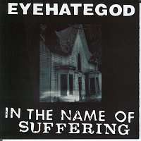 Eyehategod – In the Name of the Suffering (Reissue)
