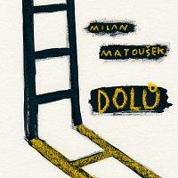 Milan Matoušek – Dolů