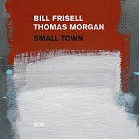 Bill Frisell, Thomas Morgan – Small Town