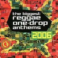 Various Artists.. – The Biggest Reggae One-Drop Anthems 2006
